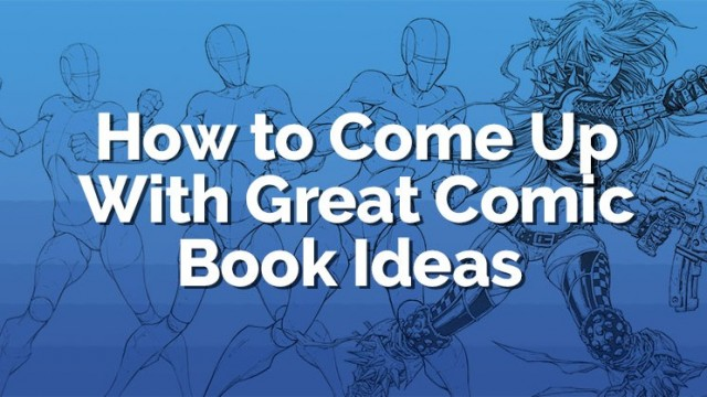 Comic Book Ideas: How to Come up with a Legendary Story