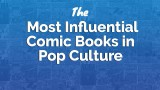 The Most Influential Comic Books in Pop Culture