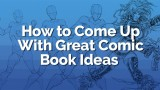 How to Come up with Great Comic Book Story Ideas